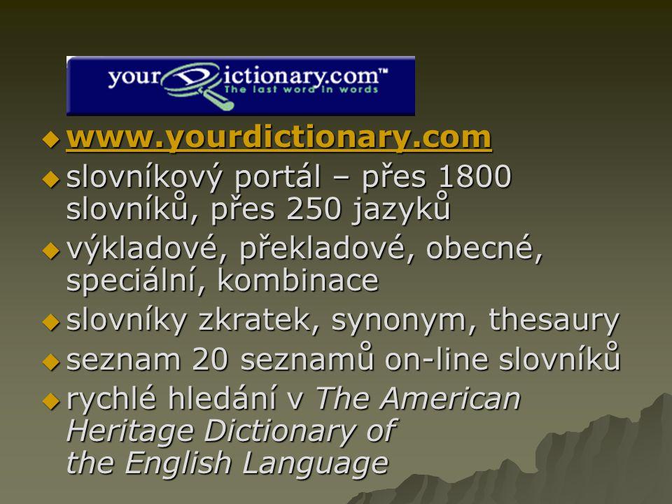 www.yourdictionary.com www.yourdictionary.com  slovníkový portál – přes 1800 slovníků, přes 250 jazyků  výkladové, překladové, obecné, speciální,