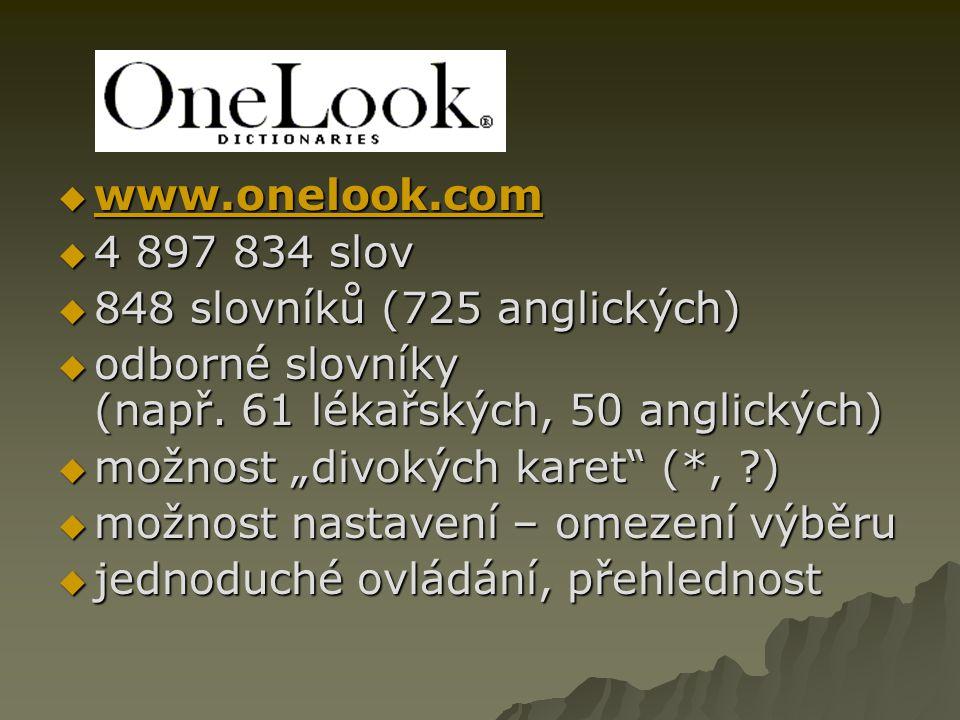 """ www.onelook.com www.onelook.com  4 897 834 slov  848 slovníků (725 anglických)  odborné slovníky (např. 61 lékařských, 50 anglických)  možnost """""""