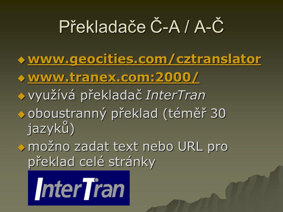 Překladače Č-A / A-Č  www.geocities.com/cztranslator www.geocities.com/cztranslator  www.tranex.com:2000/ www.tranex.com:2000/  využívá překladač I