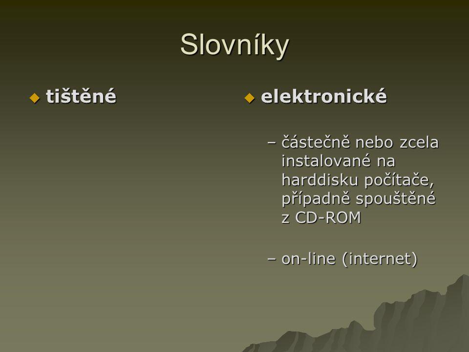 Slovníky  tištěné  elektronické –částečně nebo zcela instalované na harddisku počítače, případně spouštěné z CD-ROM –on-line (internet)