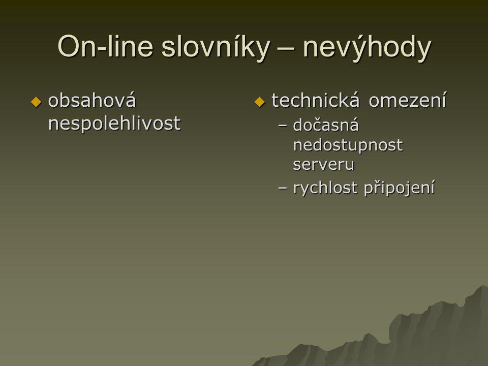 On-line slovníky – nevýhody  obsahová nespolehlivost  technická omezení –dočasná nedostupnost serveru –rychlost připojení