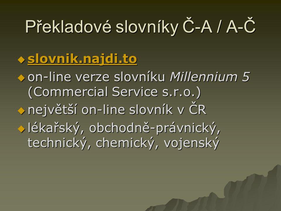 Překladové slovníky Č-A / A-Č  slovnik.najdi.to slovnik.najdi.to  on-line verze slovníku Millennium 5 (Commercial Service s.r.o.)  největší on-line