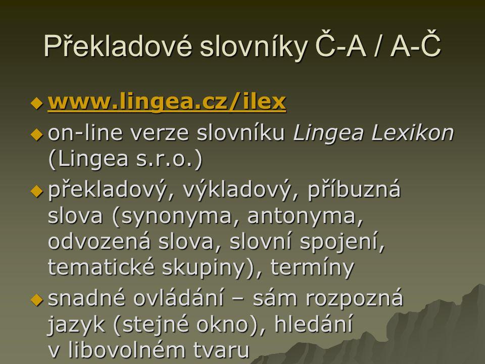 Překladové slovníky Č-A / A-Č  www.lingea.cz/ilex www.lingea.cz/ilex  on-line verze slovníku Lingea Lexikon (Lingea s.r.o.)  překladový, výkladový,