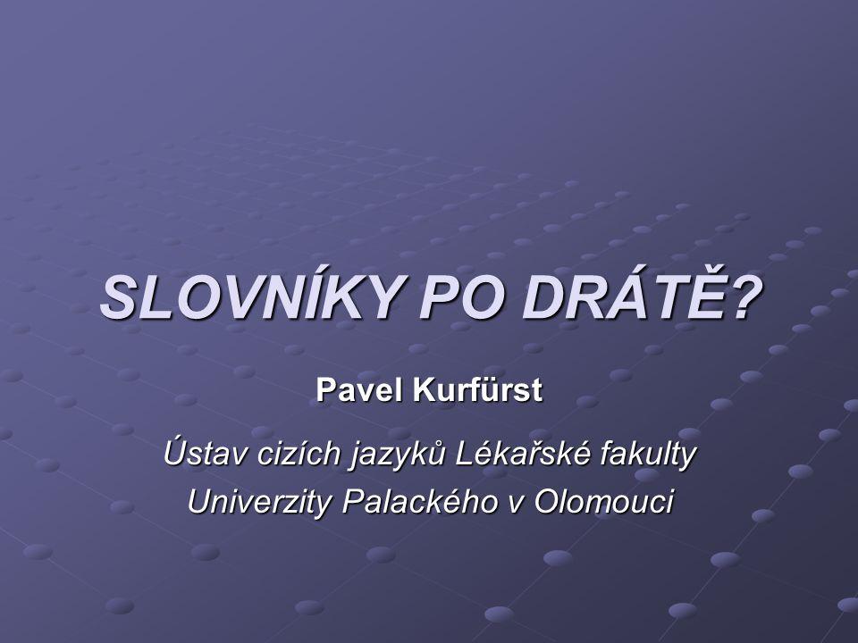 SLOVNÍKY PO DRÁTĚ? Pavel Kurfürst Ústav cizích jazyků Lékařské fakulty Univerzity Palackého v Olomouci