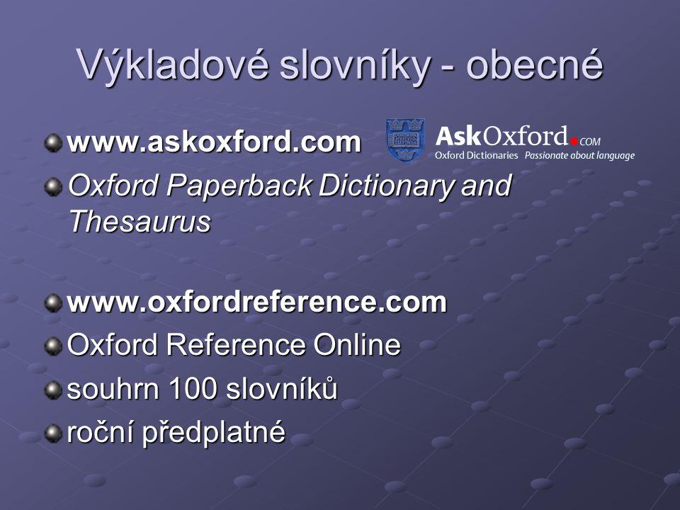 Výkladové slovníky - obecné www.askoxford.com Oxford Paperback Dictionary and Thesaurus www.oxfordreference.com Oxford Reference Online souhrn 100 slovníků roční předplatné