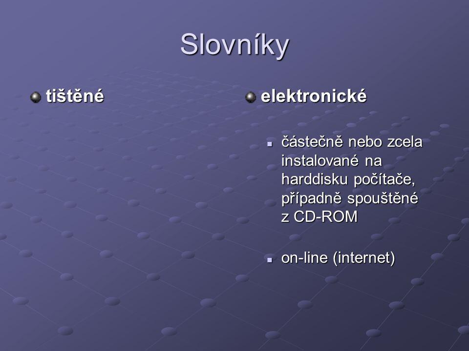 Slovníky tištěnéelektronické částečně nebo zcela instalované na harddisku počítače, případně spouštěné z CD-ROM on-line (internet)