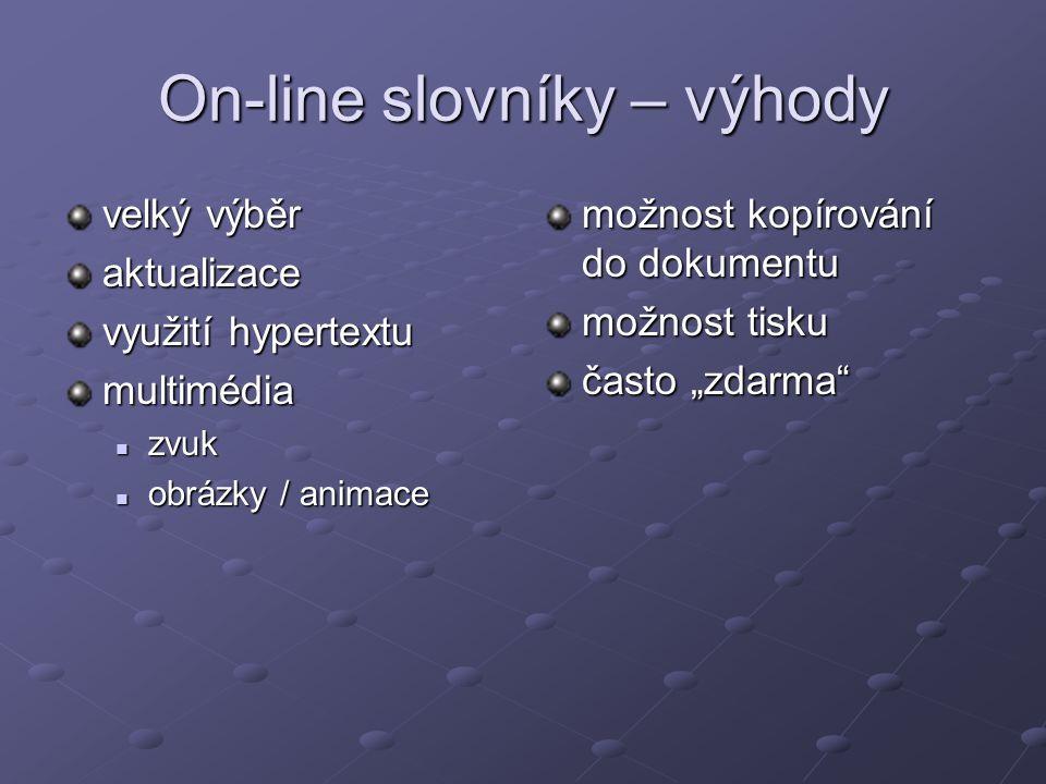 On-line slovníky – nevýhody obsahová nespolehlivost technická omezení dočasná nedostupnost serveru rychlost připojení