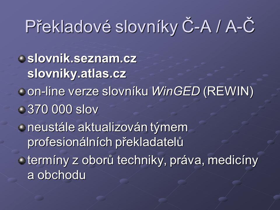 Překladové slovníky Č-A / A-Č slovnik.seznam.cz slovniky.atlas.cz on-line verze slovníku WinGED (REWIN) 370 000 slov neustále aktualizován týmem profe
