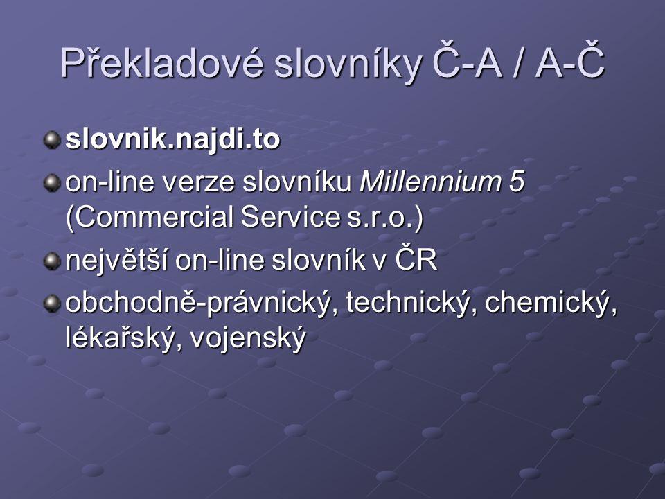 Překladové slovníky Č-A / A-Č slovnik.najdi.to on-line verze slovníku Millennium 5 (Commercial Service s.r.o.) největší on-line slovník v ČR obchodně-právnický, technický, chemický, lékařský, vojenský obchodně-právnický, technický, chemický, lékařský, vojenský