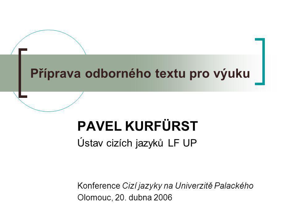 Příprava odborného textu pro výuku PAVEL KURFÜRST Ústav cizích jazyků LF UP Konference Cizí jazyky na Univerzitě Palackého Olomouc, 20. dubna 2006