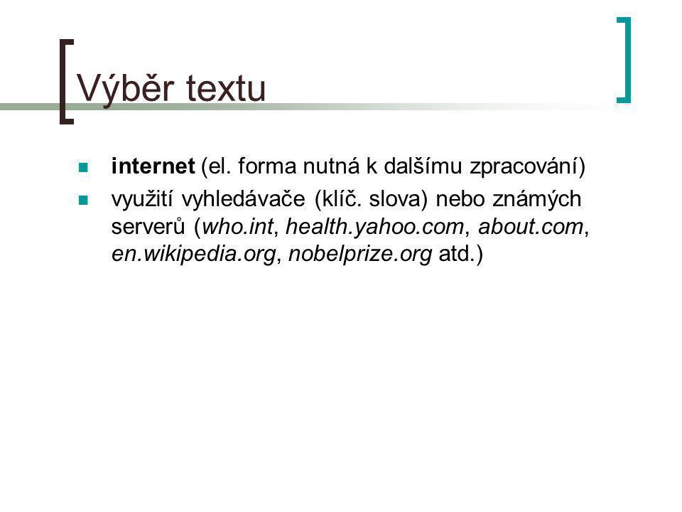Výběr textu internet (el. forma nutná k dalšímu zpracování) využití vyhledávače (klíč. slova) nebo známých serverů (who.int, health.yahoo.com, about.c