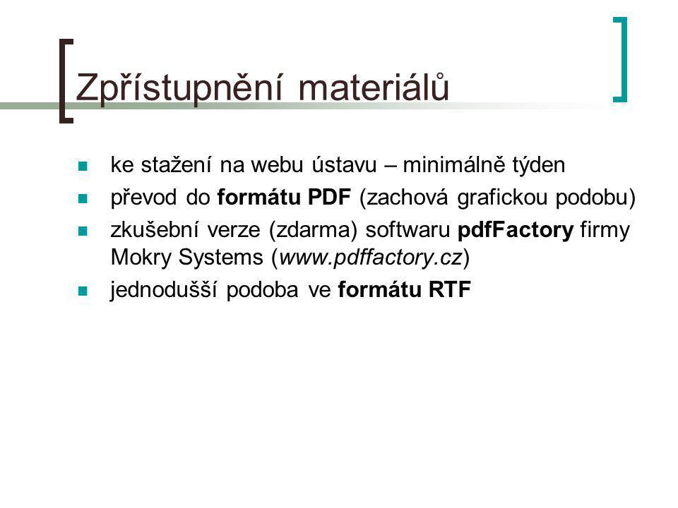 Zpřístupnění materiálů ke stažení na webu ústavu – minimálně týden převod do formátu PDF (zachová grafickou podobu) zkušební verze (zdarma) softwaru pdfFactory firmy Mokry Systems (www.pdffactory.cz) jednodušší podoba ve formátu RTF