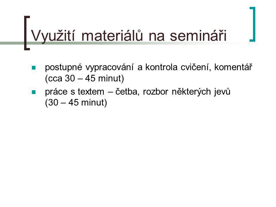 Využití materiálů na semináři postupné vypracování a kontrola cvičení, komentář (cca 30 – 45 minut) práce s textem – četba, rozbor některých jevů (30 – 45 minut)