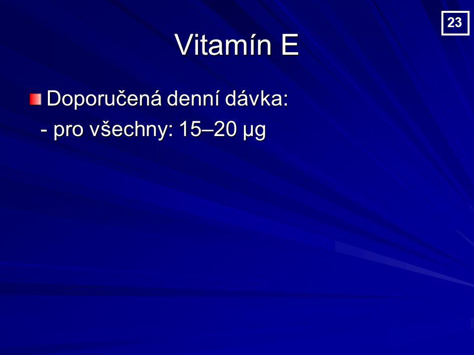 Vitamín E Doporučená denní dávka: - pro všechny: 15–20 µg - pro všechny: 15–20 µg 23