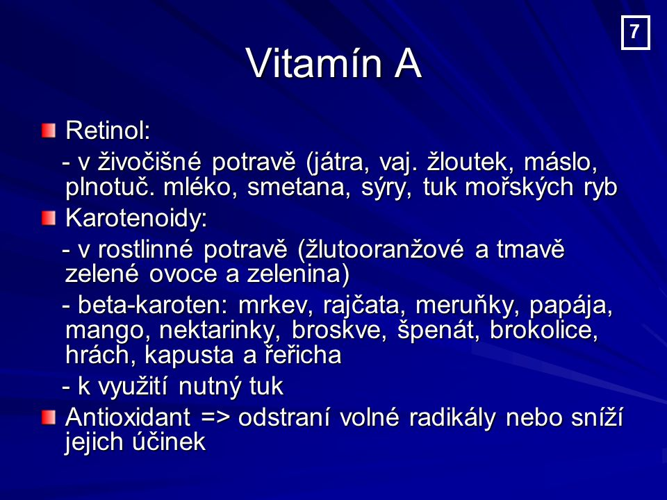 Retinol: - v živočišné potravě (játra, vaj.žloutek, máslo, plnotuč.