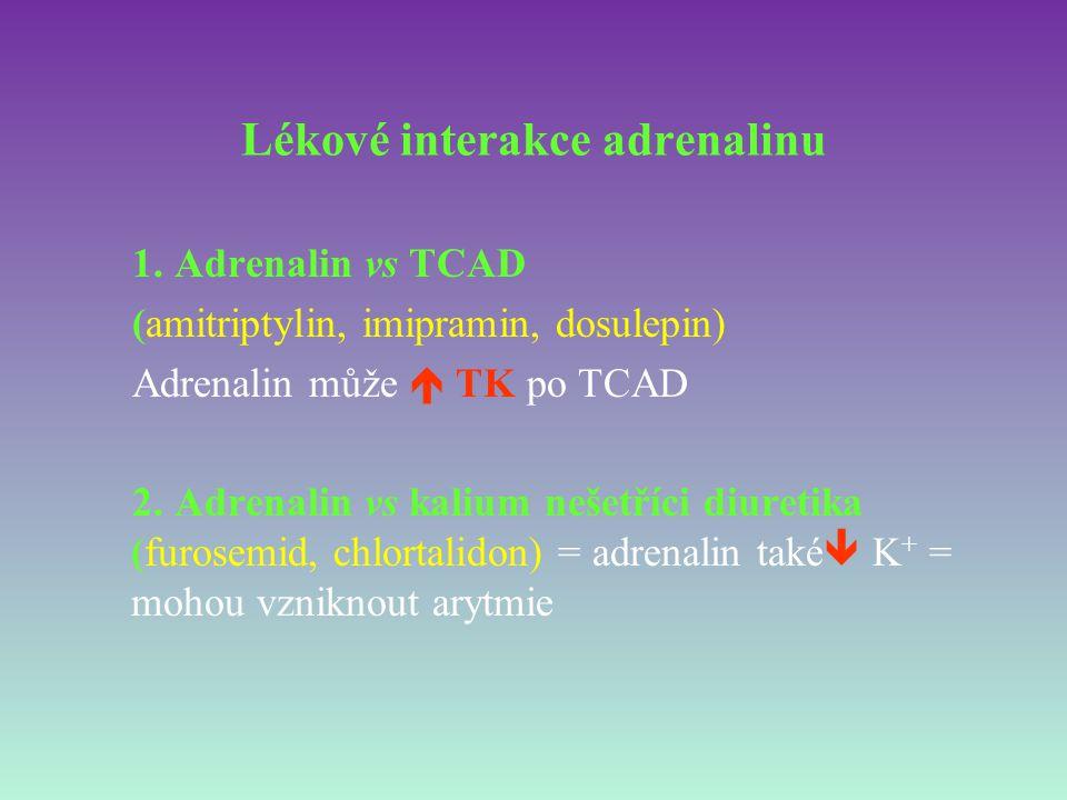 Lékové interakce adrenalinu 1. Adrenalin vs TCAD (amitriptylin, imipramin, dosulepin) Adrenalin může  TK po TCAD 2. Adrenalin vs kalium nešetříci diu