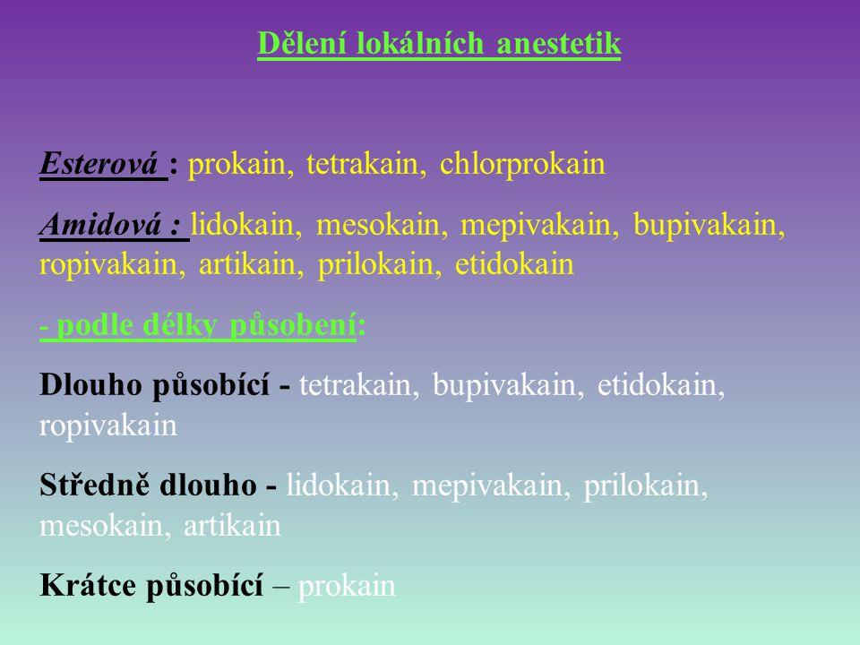 Dělení lokálních anestetik Esterová : prokain, tetrakain, chlorprokain Amidová : lidokain, mesokain, mepivakain, bupivakain, ropivakain, artikain, pri