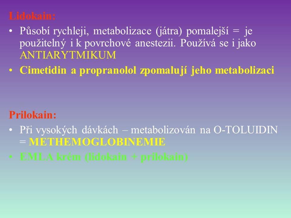 Lidokain: Působí rychleji, metabolizace (játra) pomalejší = je použitelný i k povrchové anestezii. Používá se i jako ANTIARYTMIKUM Cimetidin a propran