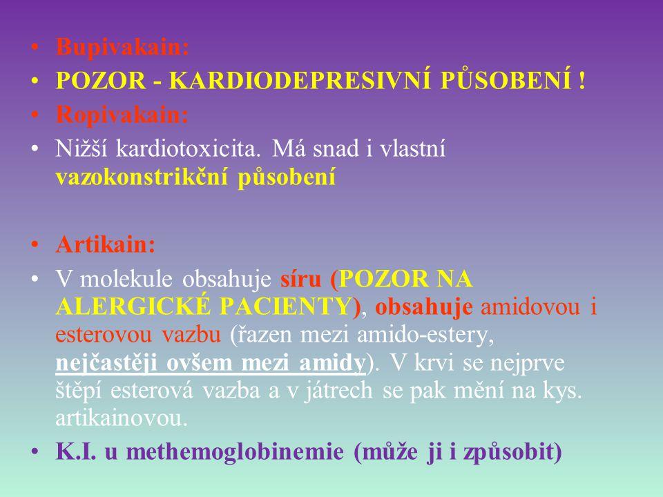 Bupivakain: POZOR - KARDIODEPRESIVNÍ PŮSOBENÍ ! Ropivakain: Nižší kardiotoxicita. Má snad i vlastní vazokonstrikční působení Artikain: V molekule obsa