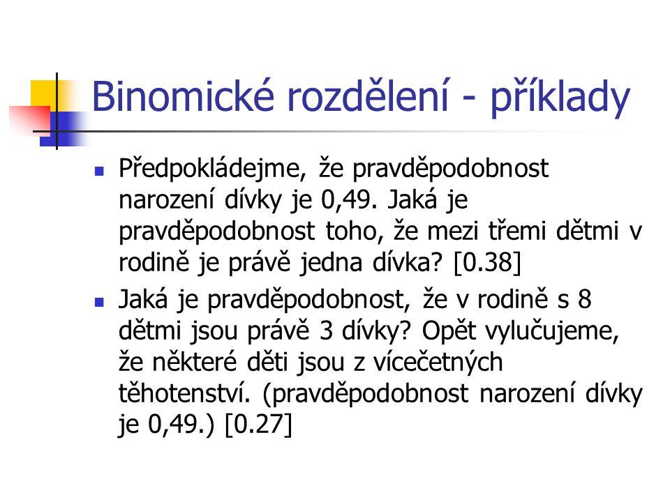 Binomické rozdělení - příklady Předpokládejme, že pravděpodobnost narození dívky je 0,49. Jaká je pravděpodobnost toho, že mezi třemi dětmi v rodině j