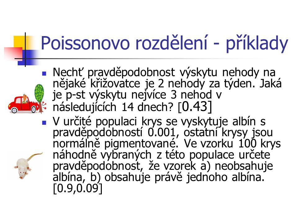 Poissonovo rozdělení - příklady Nechť pravděpodobnost výskytu nehody na nějaké křižovatce je 2 nehody za týden. Jaká je p-st výskytu nejvíce 3 nehod v
