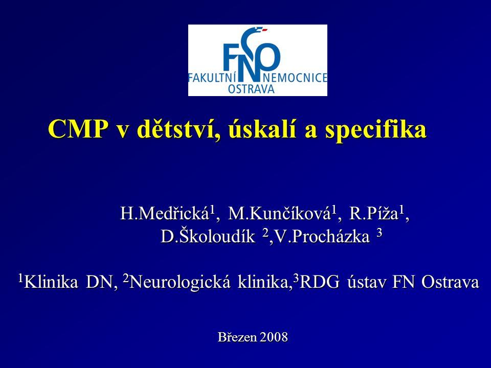 Vlastní klinický obraz ischemické CMP Specifika Specifika Dynamický průběh : epileptický záchvat, mozečkový syndrom, porucha vědomí, kmenová a ložisková symptomatologie, ovlivnění PMV Vliv věkového údobí, celkového stavu organismu, kompenzačních mechanismů, lepší reparabilita než v dospělosti v dospělosti