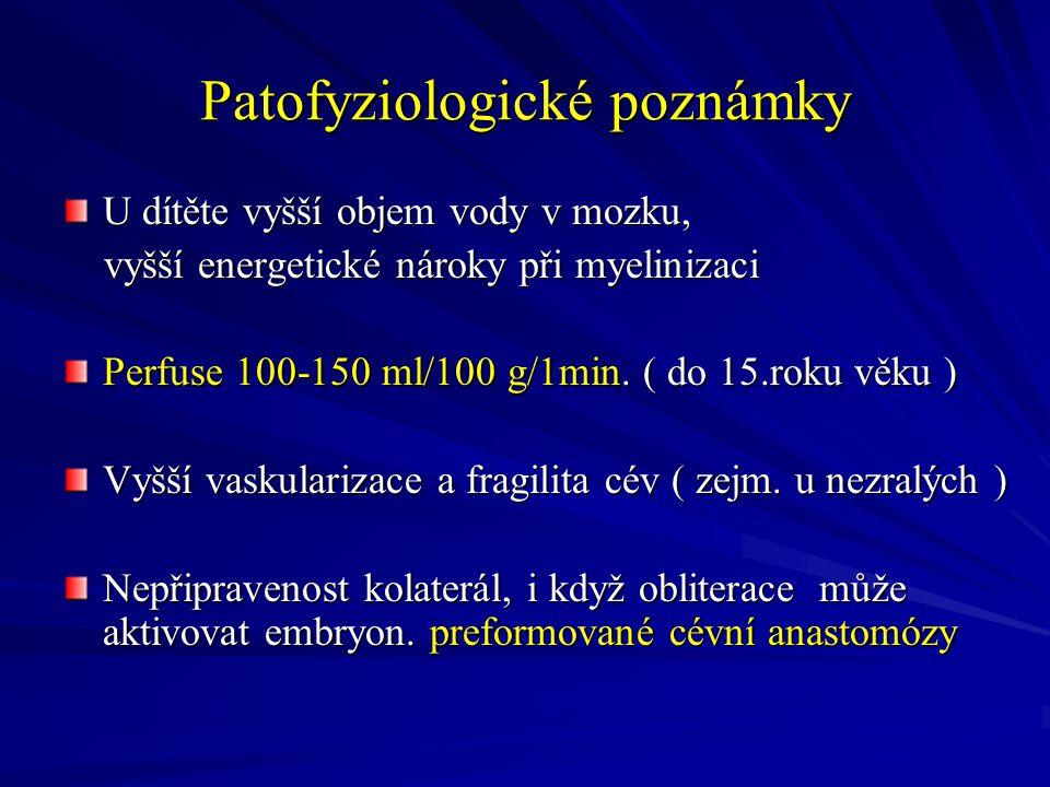 Patofyziologické poznámky U dítěte vyšší objem vody v mozku, vyšší energetické nároky při myelinizaci vyšší energetické nároky při myelinizaci Perfuse 100-150 ml/100 g/1min.