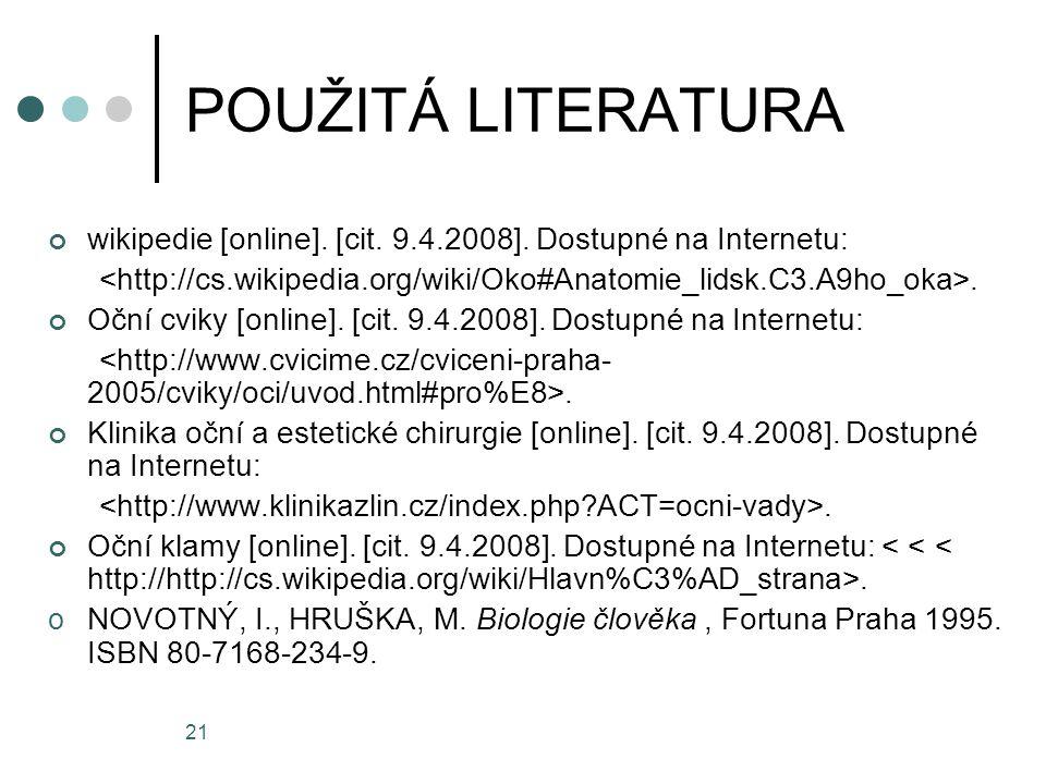 21 POUŽITÁ LITERATURA wikipedie [online]. [cit. 9.4.2008]. Dostupné na Internetu:. Oční cviky [online]. [cit. 9.4.2008]. Dostupné na Internetu:. Klini