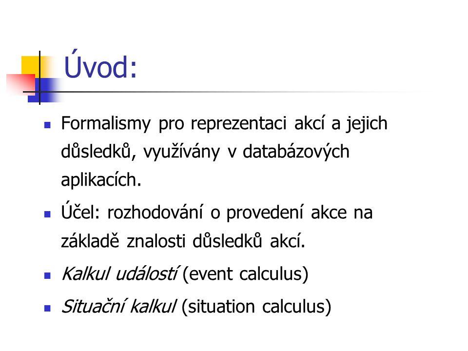 Úvod: Formalismy pro reprezentaci akcí a jejich důsledků, využívány v databázových aplikacích. Účel: rozhodování o provedení akce na základě znalosti