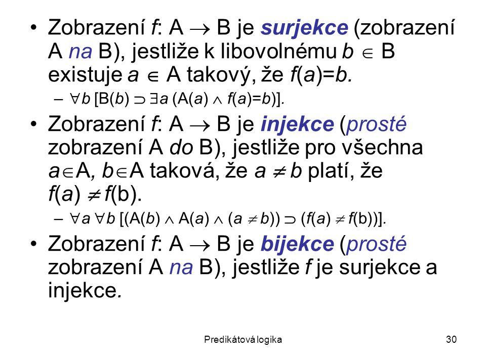 Predikátová logika30 Zobrazení f: A  B je surjekce (zobrazení A na B), jestliže k libovolnému b  B existuje a  A takový, že f(a)=b.