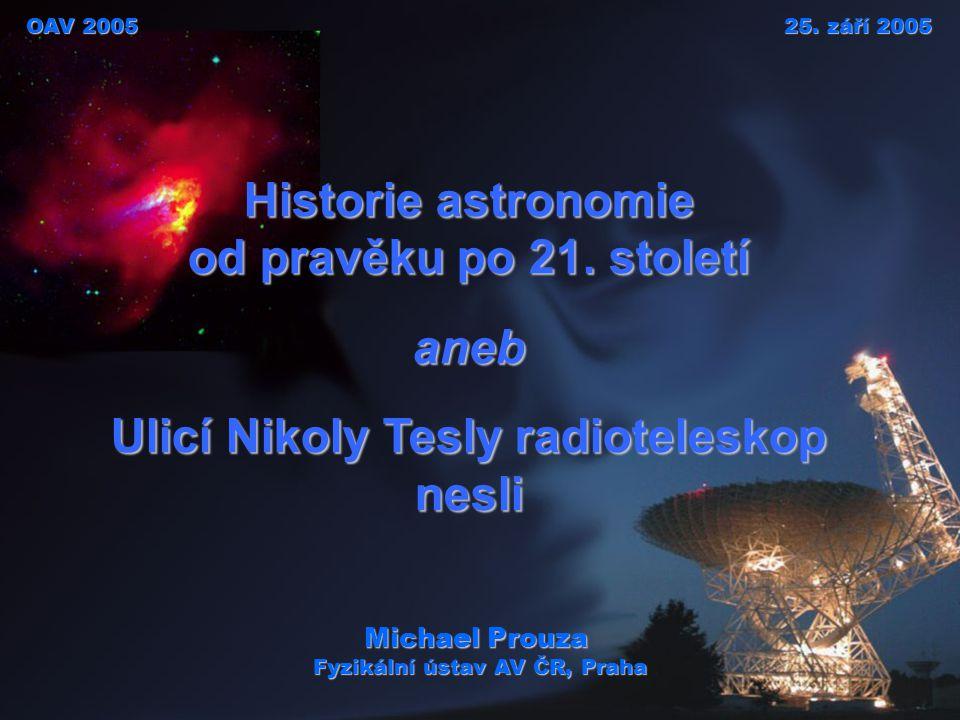 Michael Prouza: Historie radioastronomie 2 / 44 Krátký sylabus dlouhé přednášky Teoretické uvedení Prehistorie radioastronomie (objev vln, Nikola Tesla, (K.