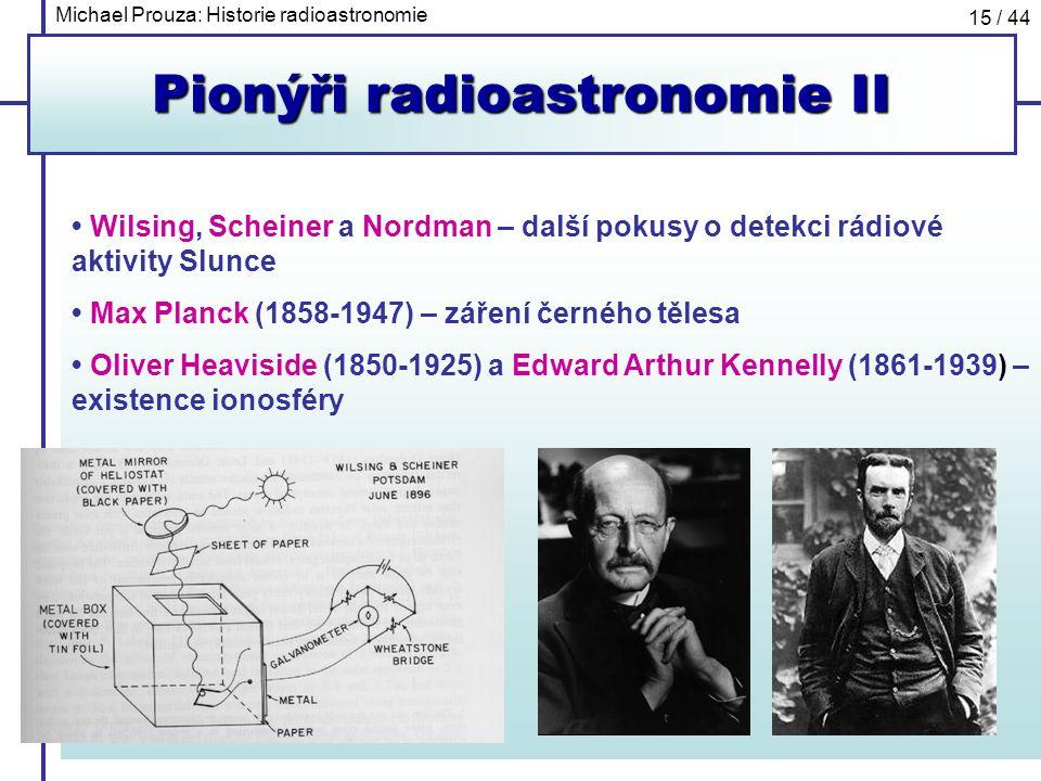 Michael Prouza: Historie radioastronomie 15 / 44 Pionýři radioastronomie II Wilsing, Scheiner a Nordman – další pokusy o detekci rádiové aktivity Slun