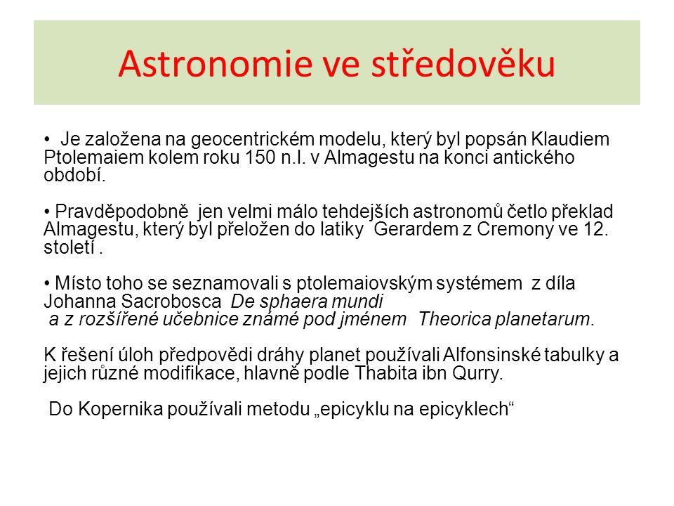 Astronomie ve středověku Je založena na geocentrickém modelu, který byl popsán Klaudiem Ptolemaiem kolem roku 150 n.l. v Almagestu na konci antického