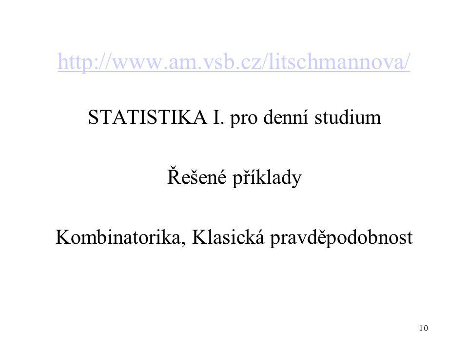 10 http://www.am.vsb.cz/litschmannova/ STATISTIKA I. pro denní studium Řešené příklady Kombinatorika, Klasická pravděpodobnost