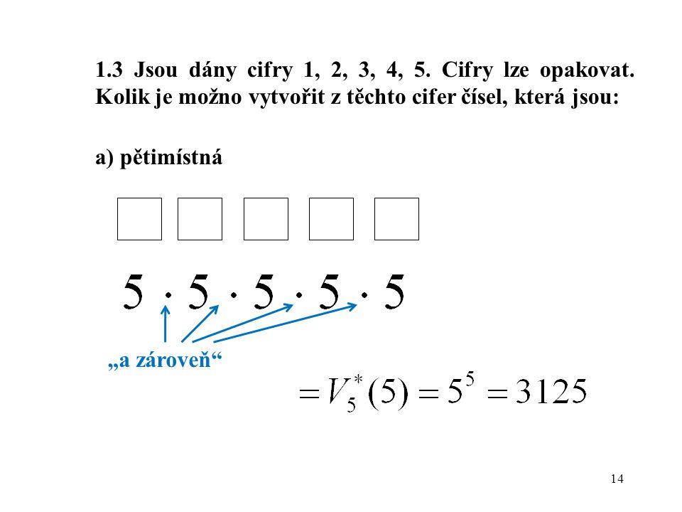 """14 1.3 Jsou dány cifry 1, 2, 3, 4, 5. Cifry lze opakovat. Kolik je možno vytvořit z těchto cifer čísel, která jsou: a) pětimístná """"a zároveň"""""""