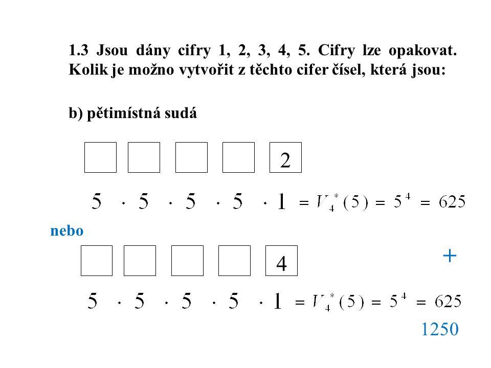 1.3 Jsou dány cifry 1, 2, 3, 4, 5. Cifry lze opakovat. Kolik je možno vytvořit z těchto cifer čísel, která jsou: b) pětimístná sudá nebo 24 + 1250