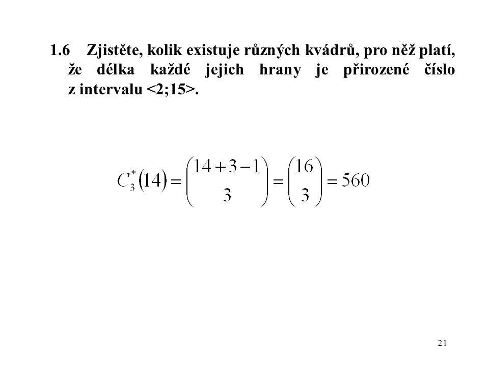21 1.6 Zjistěte, kolik existuje různých kvádrů, pro něž platí, že délka každé jejich hrany je přirozené číslo z intervalu.