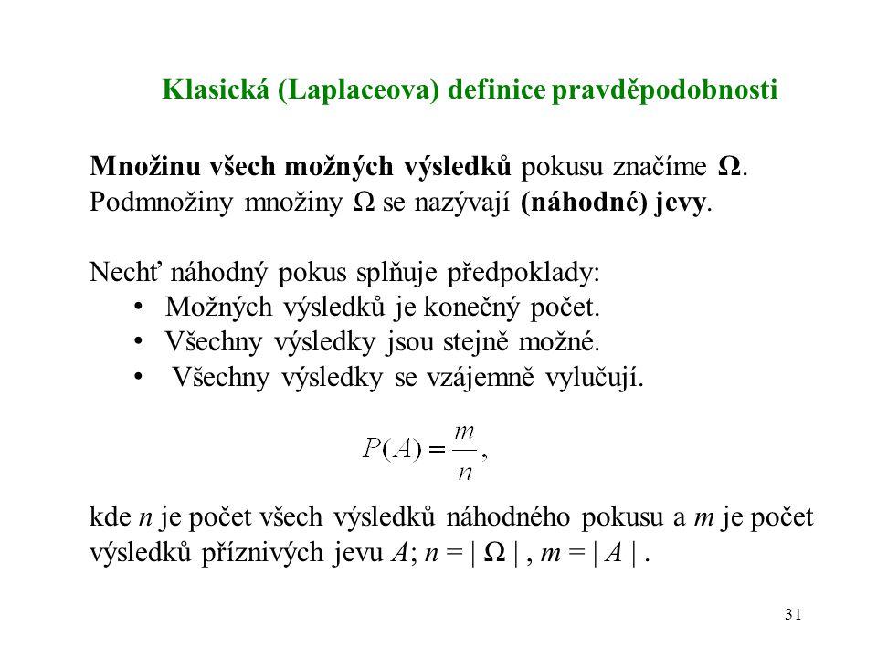 31 Klasická (Laplaceova) definice pravděpodobnosti Množinu všech možných výsledků pokusu značíme Ω. Podmnožiny množiny Ω se nazývají (náhodné) jevy. N