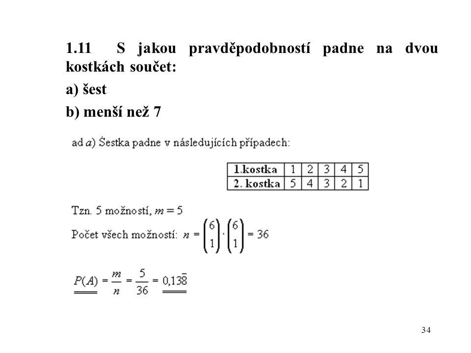 34 1.11 S jakou pravděpodobností padne na dvou kostkách součet: a) šest b) menší než 7