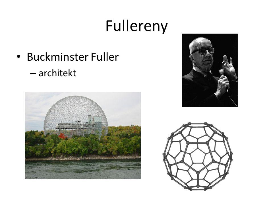 Fullereny Fulleren = forma uhlíku tvořená kulovitými molekulami (šesti- a pětiúhelníky) – 1996 Nobelova cena za chemii