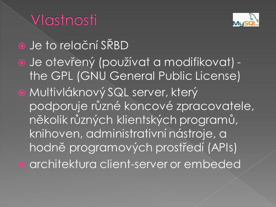  Je to relační SŘBD  Je otevřený (používat a modifikovat) - the GPL (GNU General Public License)  Multivláknový SQL server, který podporuje různé koncové zpracovatele, několik různých klientských programů, knihoven, administrativní nástroje, a hodně programových prostředí (APIs)  architektura client-server or embeded