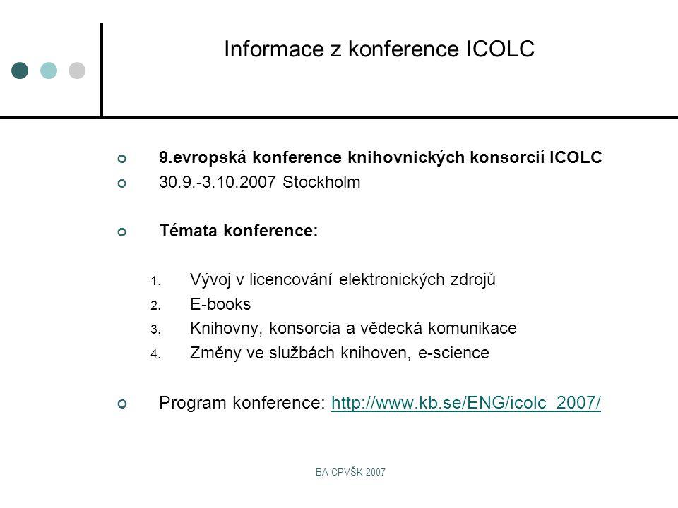 BA-CPVŠK 2007 9.evropská konference knihovnických konsorcií ICOLC 30.9.-3.10.2007 Stockholm Témata konference: 1.