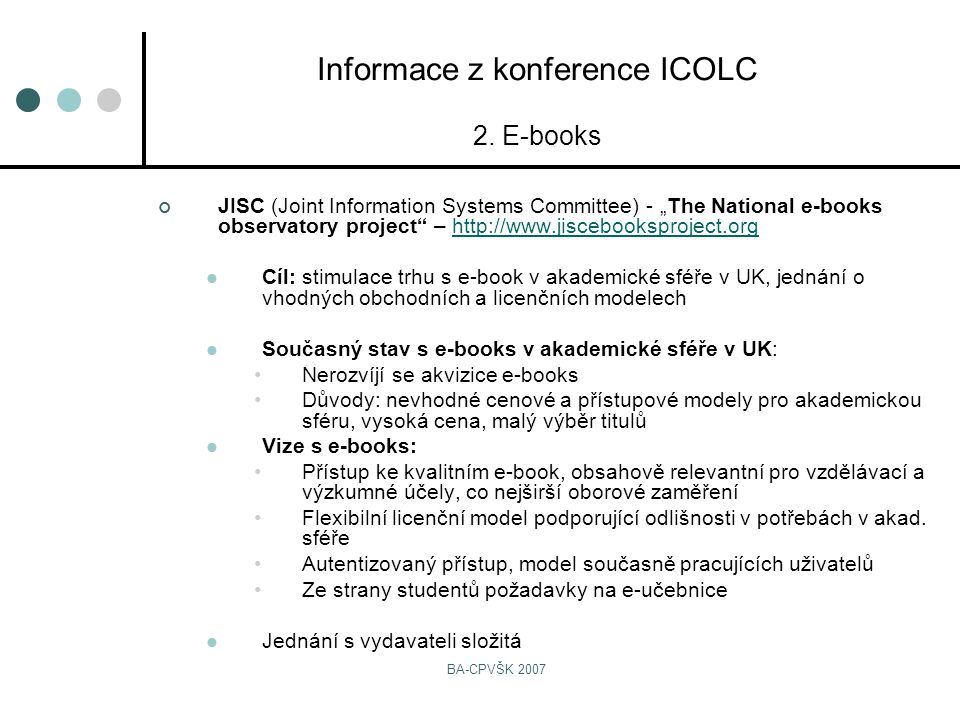 "BA-CPVŠK 2007 JISC (Joint Information Systems Committee) - ""The National e-books observatory project"" – http://www.jiscebooksproject.orghttp://www.jis"