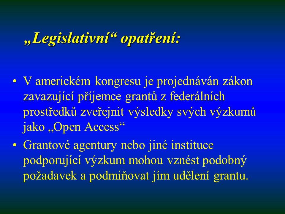"""""""Legislativní opatření: V americkém kongresu je projednáván zákon zavazující příjemce grantů z federálních prostředků zveřejnit výsledky svých výzkumů jako """"Open Access Grantové agentury nebo jiné instituce podporující výzkum mohou vznést podobný požadavek a podmiňovat jím udělení grantu."""