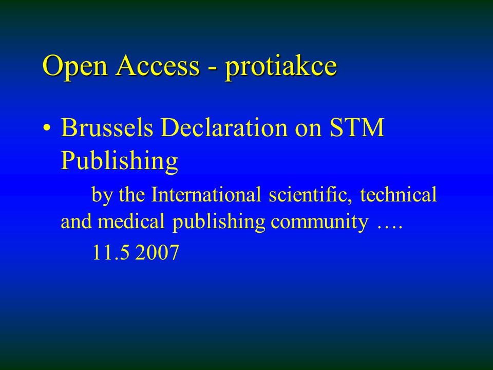 Open Access - protiakce Brussels Declaration on STM Publishing by the International scientific, technical and medical publishing community …. 11.5 200