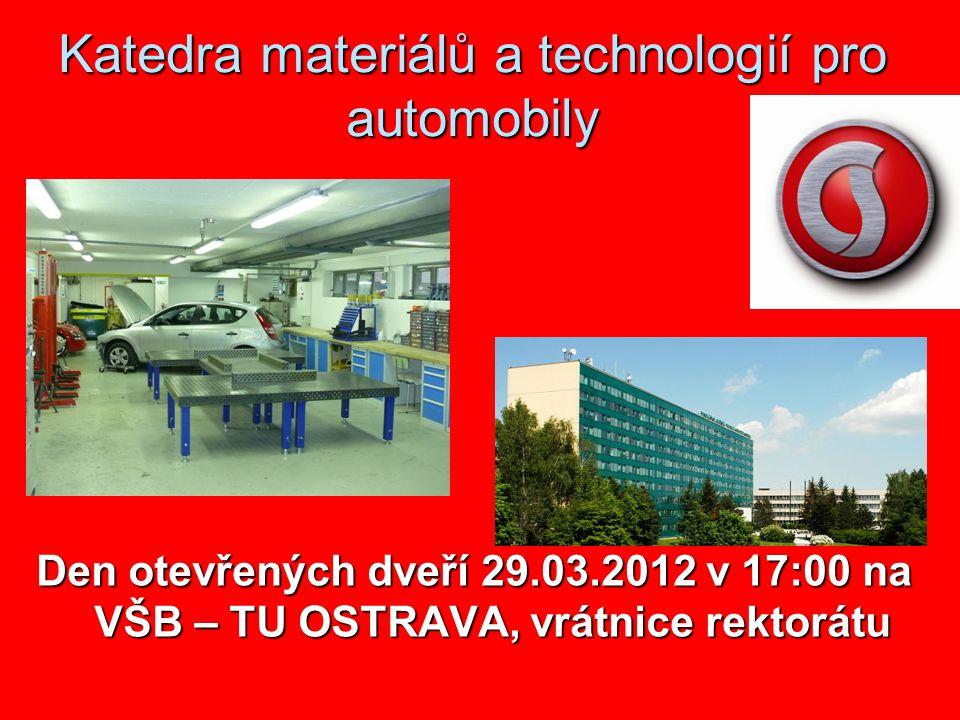 Katedra materiálů a technologií pro automobily Den otevřených dveří 29.03.2012 v 17:00 na VŠB – TU OSTRAVA, vrátnice rektorátu