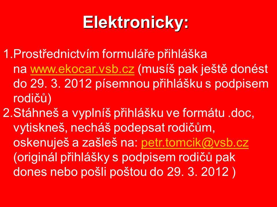 Elektronicky: 1.Prostřednictvím formuláře přihláška na www.ekocar.vsb.cz (musíš pak ještě donést do 29. 3. 2012 písemnou přihlášku s podpisem rodičů)w