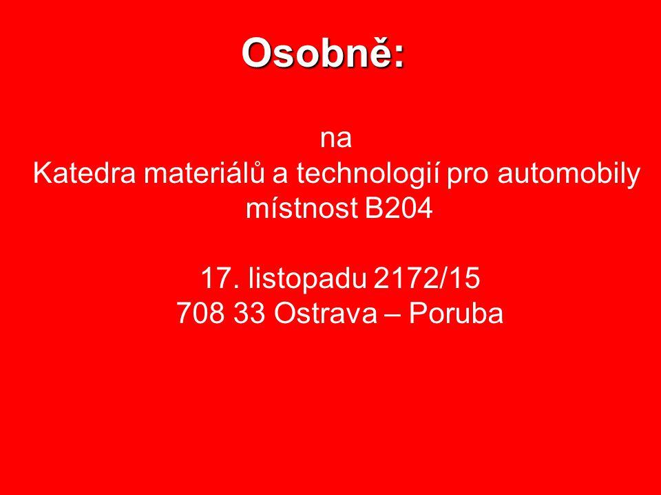 na Katedra materiálů a technologií pro automobily místnost B204 17. listopadu 2172/15 708 33 Ostrava – Poruba Osobně: