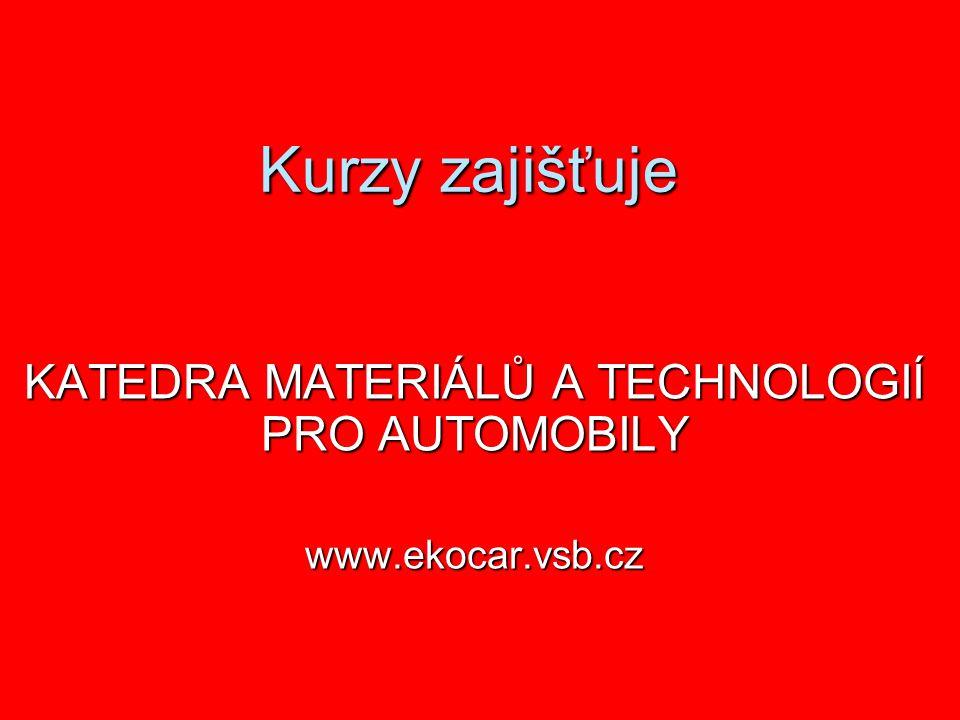 Kurzy zajišťuje KATEDRA MATERIÁLŮ A TECHNOLOGIÍ PRO AUTOMOBILY www.ekocar.vsb.cz