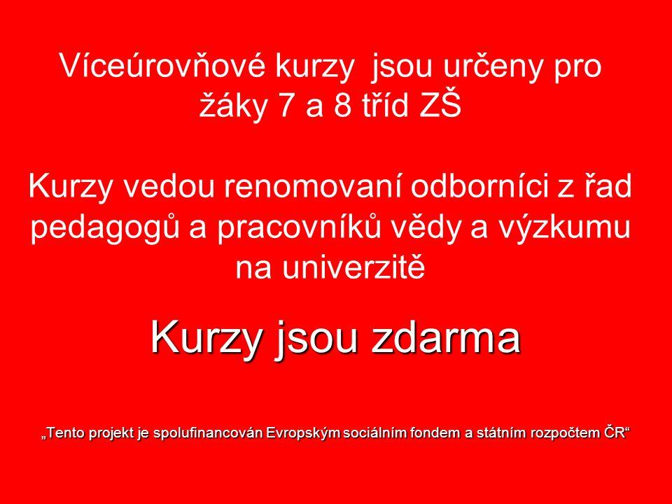 """Kurzy jsou zdarma """"Tento projekt je spolufinancován Evropským sociálním fondem a státním rozpočtem ČR"""" Víceúrovňové kurzy jsou určeny pro žáky 7 a 8 t"""